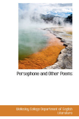Persephone and Other Poems by Department Of English Literatu College Department of English Literatu, College Department of English Literatu