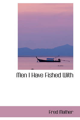 Men I Have Fished with by Fred Mather