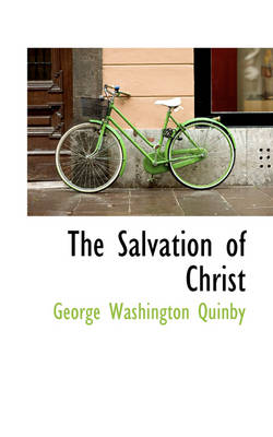 The Salvation of Christ by George Washington Quinby