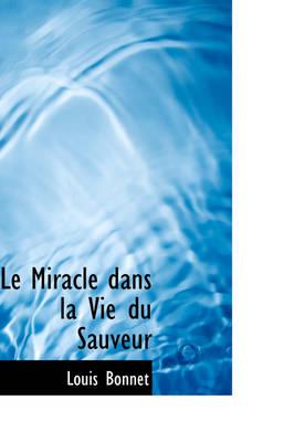 Le Miracle Dans La Vie Du Sauveur by Louis Bonnet