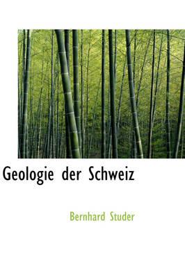 Geologie Der Schweiz by Bernhard Studer