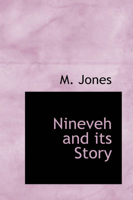 Nineveh and Its Story by M, PhD Jones