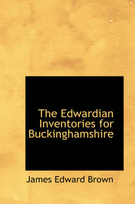 The Edwardian Inventories for Buckinghamshire by James Edward Brown