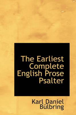 The Earliest Complete English Prose Psalter by Karl Daniel Blbring