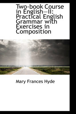 Two-Book Course in Englishii Practical English Grammar with Exercises in Composition by Mary Frances Hyde