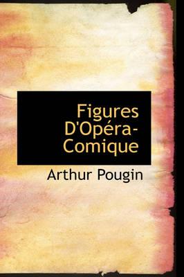Figures D'Opera-Comique by Arthur Pougin