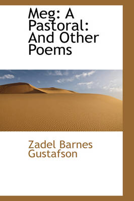 Meg A Pastoral: And Other Poems by Zadel Barnes Gustafson
