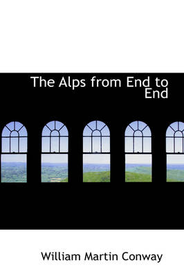 The Alps from End to End by William Martin Conway