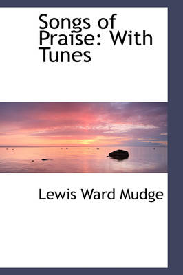 Songs of Praise With Tunes by Lewis Ward Mudge