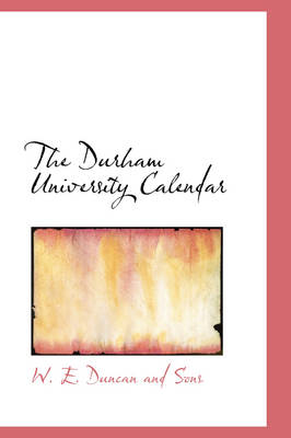 The Durham University Calendar by W E Duncan and Sons