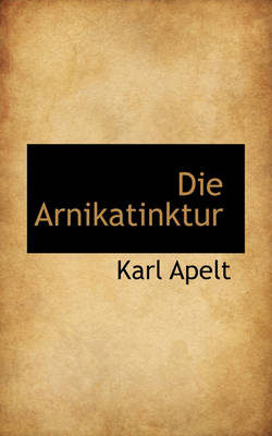 Die Arnikatinktur by Karl Apelt