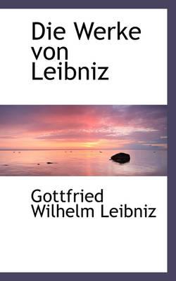 Die Werke Von Leibniz by Gottfried Wilhelm, Fre Leibniz