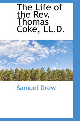 The Life of the REV. Thomas Coke, LL.D. by Samuel Drew