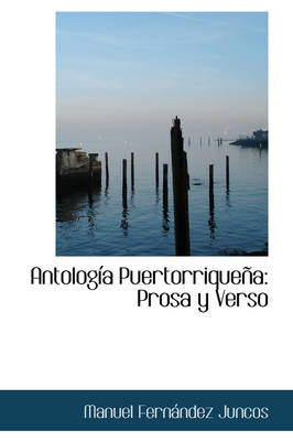 Antolog a Puertorrique a Prosa y Verso by Manuel Fernndez Juncos