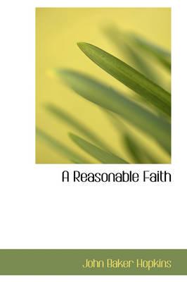 A Reasonable Faith by John Baker Hopkins