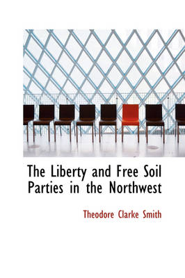 The Liberty and Free Soil Parties in the Northwest by Theodore Clarke Smith