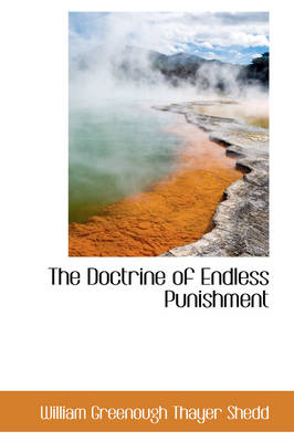 The Doctrine of Endless Punishment by William Greenough Thayer Shedd