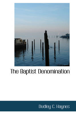 The Baptist Denomination by Dudley C Haynes