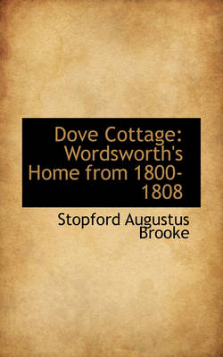 Dove Cottage Wordsworth's Home from 1800-1808 by Stopford Augustus Brooke
