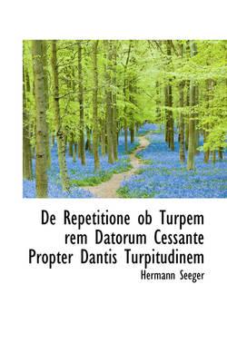 de Repetitione OB Turpem Rem Datorum Cessante Propter Dantis Turpitudinem by Hermann Seeger