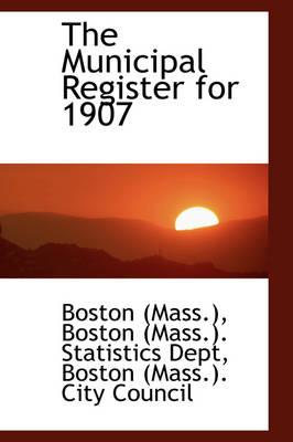 The Municipal Register for 1907 by Boston (Mass ) Statistics De (Mass )