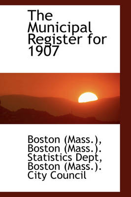 The Municipal Register for 1907 by Boston (Mass ) Statistics De (Mass )