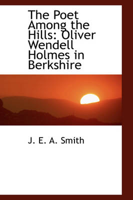 The Poet Among the Hills Oliver Wendell Holmes in Berkshire by J E a Smith