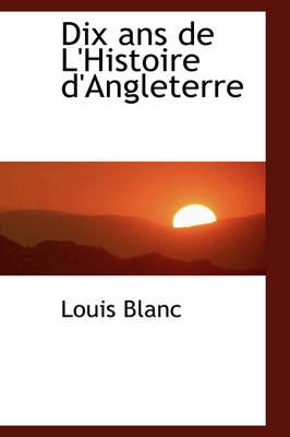Dix ANS de L'Histoire D'Angleterre by Louis Blanc