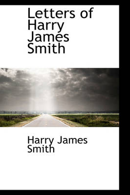 Letters of Harry James Smith by Harry James Smith