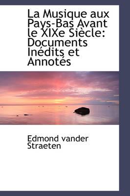 La Musique Aux Pays-Bas Avant Le Xixe Si Cle Documents in Dits Et Annot?'s by Edmond Vander Straeten
