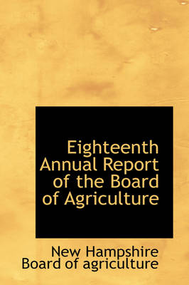 Eighteenth Annual Report of the Board of Agriculture by New Hampshire Board of Agriculture