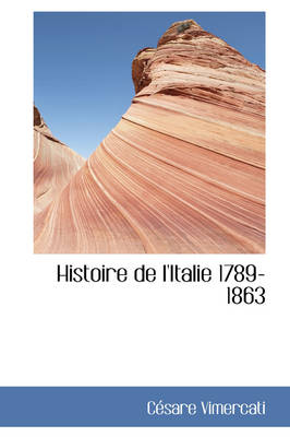 Histoire de L'Italie 1789-1863 by Csare Vimercati, C Sare Vimercati