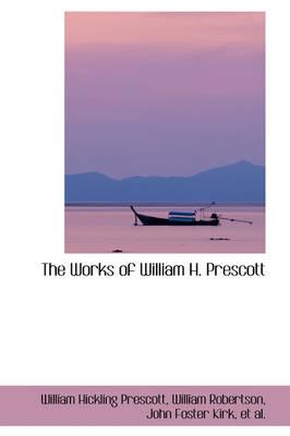 The Works of William H. Prescott by William Hickling Prescott