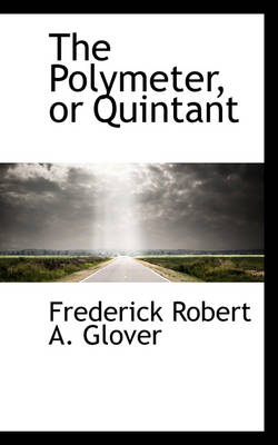 The Polymeter, or Quintant by Frederick Robert a Glover