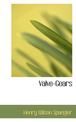 Valve-Gears by Henry Wilson Spangler