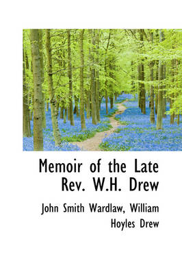 Memoir of the Late REV. W.H. Drew by John Smith Wardlaw