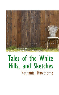 Tales of the White Hills, and Sketches by Nathaniel Hawthorne