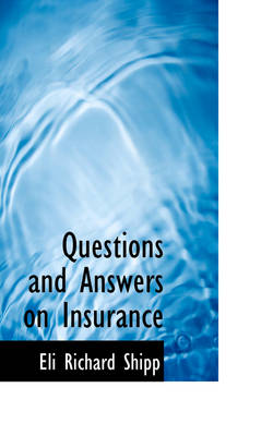 Questions and Answers on Insurance by Eli Richard Shipp