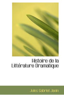 Histoire de La Litt Rature Dramatique by Jules Gabriel Janin