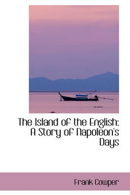 The Island of the English A Story of Napoleon's Days by Frank Cowper