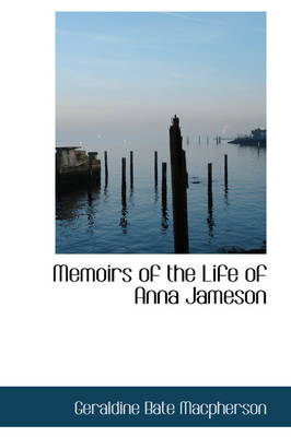 Memoirs of the Life of Anna Jameson by Geraldine Bate MacPherson