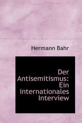 Der Antisemitismus Ein Internationales Interview by Hermann Bahr