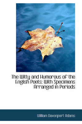 The Witty and Humorous of the English Poets With Specimens Arranged in Periods by William Davenport Adams