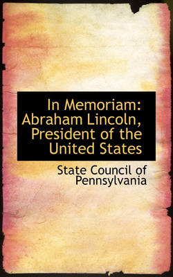 In Memoriam Abraham Lincoln, President of the United States by State Council of Pennsylvania