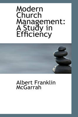 Modern Church Management A Study in Efficiency by Albert Franklin McGarrah
