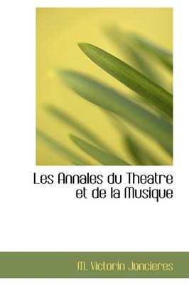 Les Annales Du Theatre Et de La Musique by M Victorin Joncieres