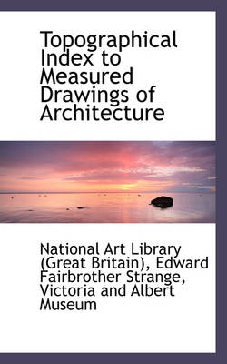 Topographical Index to Measured Drawings of Architecture by Great Britain National Art Library, National Art Library Britain)