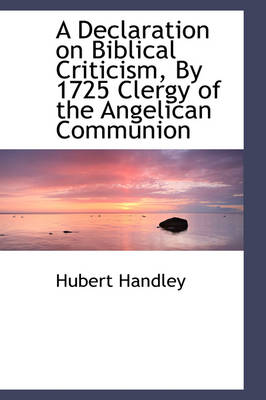 A Declaration on Biblical Criticism, by 1725 Clergy of the Angelican Communion by Hubert Handley