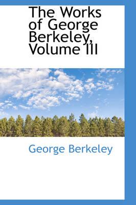 The Works of George Berkeley, Volume III by George Berkeley