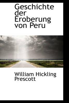 Geschichte Der Eroberung Von Peru. by William Hickling Prescott